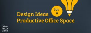 Design Ideas for a Productive Office Space - Office Fit Out Group